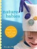 Nature Babies: Natural Knits and Organic Crafts for Moms, Babies, and a Better World