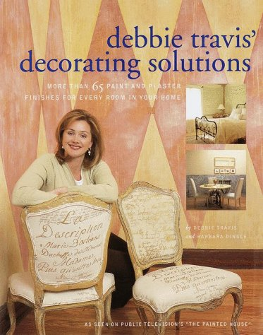 Debbie Travis' Decorating Solutions: More Than 65 Paint and Plaster Finishes for Every Room in Your Home