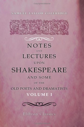 Notes And Lectures Upon Shakespeare And Some Of The Old Poets And Dramatists
