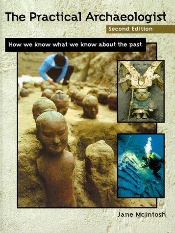 The Practical Archaeologist: How We Know What We Know about the Past