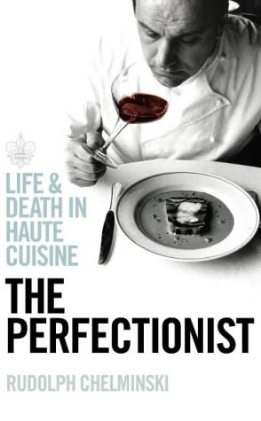 The Perfectionist Life And Death In Haute Cuisine By Rudolph Chelminski