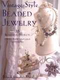 Vintage Style Beaded Jewelry: 35 Beautiful Projects Using New And Old Materials