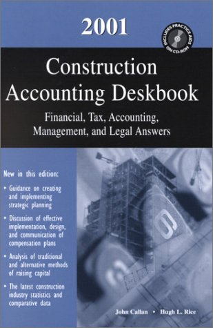 2001 Construction Accounting Deskbook: Financial, Tax, Accounting, Management, and Legal Answers