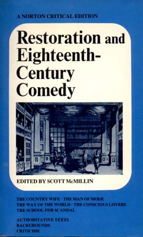 Restoration and Eighteenth-Century Comedy: Authoritative Texts of the Country Wife, the Man of Mode, the Way of the World, the Conscious Lovers, the School for Scandal; Backgrounds, Criticism