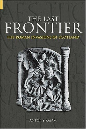 The Last Frontier: The Roman Invasions of Scotland