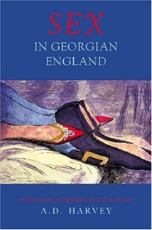 Sex in Georgian England by A.D. Harvey