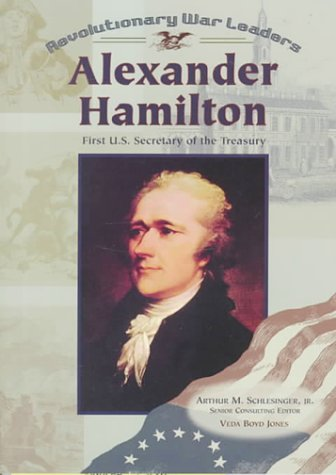 Alexander Hamilton: First U.S. Secretary of the Treasury (Revolutionary War Leaders)