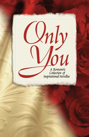 Only You: A Valentine's Day Collection of Inspirational Novellas