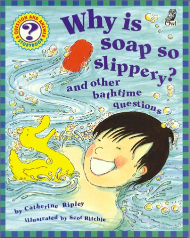 Why Is Soap So Slippery? by Catherine Ripley