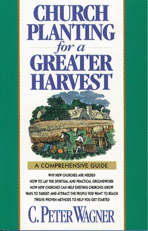 Church Planting For A Greater Harvest: A Comprehensive Guide
