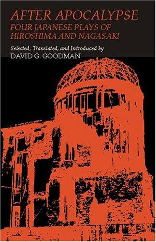 After Apocalypse: Four Japanese Plays Of Hiroshima And Nagasaki