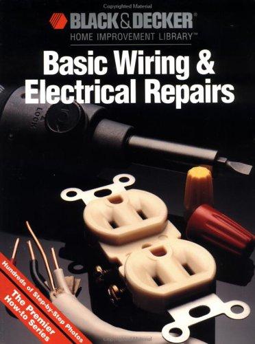 Black & Decker Basic Wiring & Electrical Repair by Black & Decker
