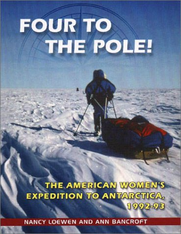 Four to the Pole!: The American Women's Expedition to Antarctica, 1992-93