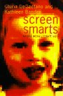 Screen Smarts: A Family Guide To Media Literacy