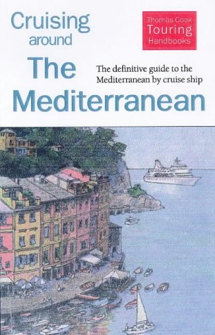 Cruising Around the Mediterranean: The Definitive Guide to the Mediterranean by Cruise Ship