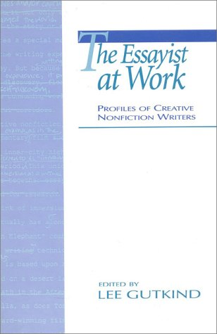 The Essayist at Work: Profiles of Creative Nonfiction Writers