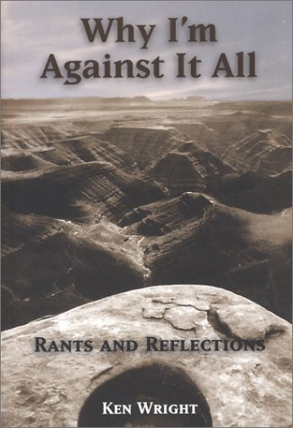 Why I'm Against It All: Rants & Reflections