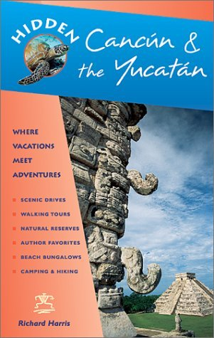 Hidden Cancun and the Yucatan: Including Cozumel, Tulum, Chichen Itza, Uxmal, and Merida
