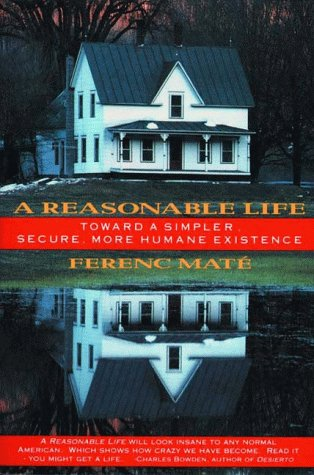 A Reasonable Life: Toward a Simpler, Secure, More Humane Existence