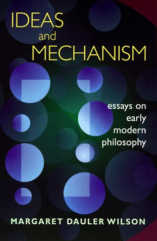 Ideas and Mechanism: Essays on Early Modern Philosophy