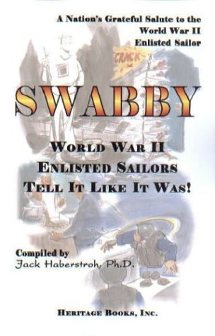 Swabby: World War II Enlisted Sailors Tell It Like It Was!