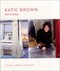 Katie Brown Decorates: 5 Styles, 10 Rooms, 105 Projects