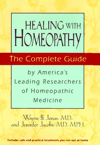 Healing With Homeopathy: The Complete Guide