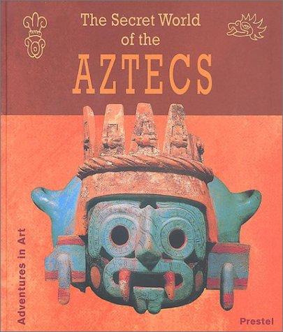 The Secret World of the Aztecs