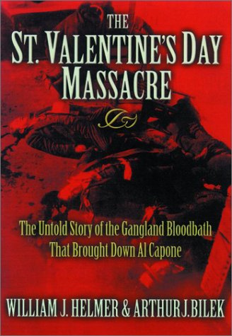 the st valentines day massacre the untold story of the gangland bloodbath that brought down al capone by william j helmer - Valentines Day Story