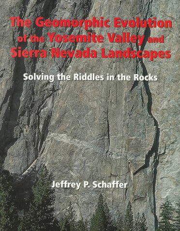 The Geomorphic Evolution of the Yosemite Valley and Sierra Nevada Landscapes: Solving the Riddles in the Rocks