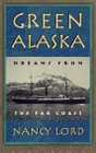 Green Alaska: Dreams of the Far Coast