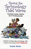 Taming The Technology Tidal Wave: Practical Career Advice For It Professionals