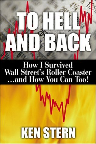 To Hell And Back: How I Survived Wall Street's Roller Coaster And How You Can Too!