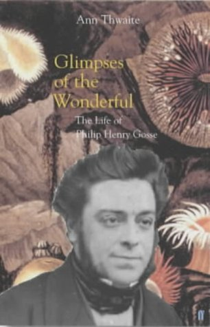 Glimpses of the Wonderful: The Life of Philip Henry Gosse