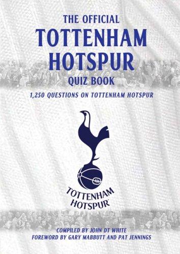 The Official Tottenham Hotspur Quiz Book: 1,250 Questions On Tottenham Hotspur