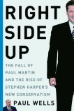 right-side-up-the-fall-of-paul-martin-and-the-rise-of-stephen-harper-s-new-conservatism