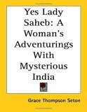 Yes Lady Saheb: A Woman's Adventurings with Mysterious India