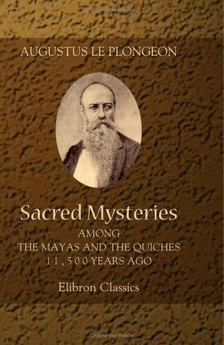 sacred-mysteries-among-the-mayas-and-the-quiches-11-500-years-ago-their-relation-to-the-sacred-mysteries-of-egypt-greece-chaldea-and-india-free-masonry-in-times-anterior-to-the-temple-of-solomon
