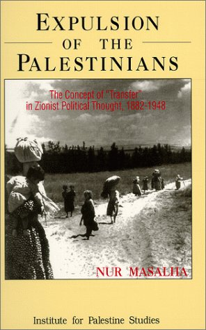 """Expulsion Of The Palestinians: The Concept Of """"Transfer"""" In Zionist Political Thought, 1882 1948"""