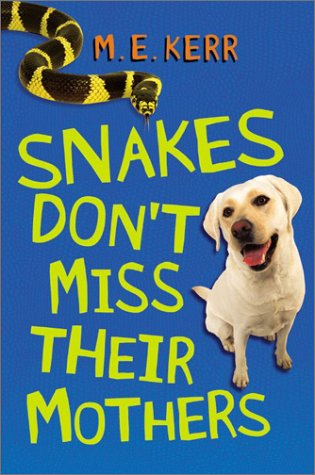 Snakes Don't Miss Their Mothers by M.E. Kerr