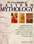 The Encyclopedia of Eastern Mythology: Legends of the East: Myths and Tales of the Heroes, Gods and Warriors of Ancient Egypt, Arabia, Persia, India, Tibet, China and Japan