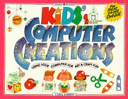 Kids' Computer Creations: Using Your Computer for Art & Craft Fun