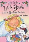 How To Be A Little Bride and A Bridesmaid Too (How to Be Handbooks)