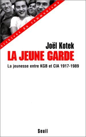 La Jeune Garde: Entre KGB Et CIA, La Jeunesse Mondiale, Enjeu Des Relations Internationales, 1917-1989