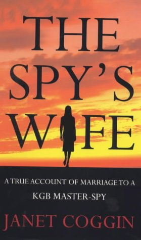 The Spy's Wife: A True Account Ofmarriage To A Kgb Master Spy