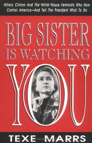 Big Sister Is Watching You: Hillary Clinton and the White House Feminists Who Now Control America and Tell the President What to Do