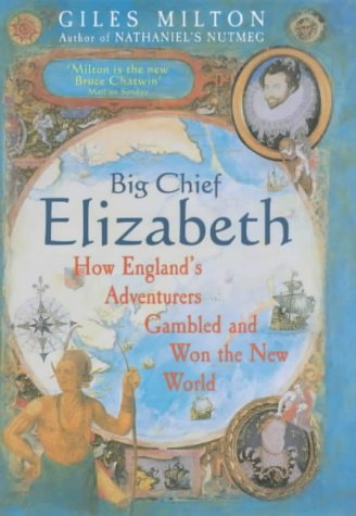 big-chief-elizabeth-how-england-s-adventurers-gambled-and-won-the-new-world