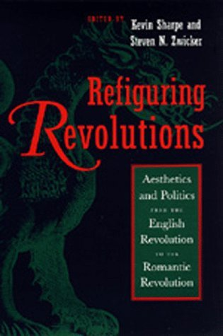 Refiguring Revolutions: Aesthetics and Politics from the English Revolution to the Romantic Revolution