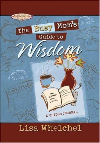 The Busy Mom's Guide To Wisdom: A Guided Journal