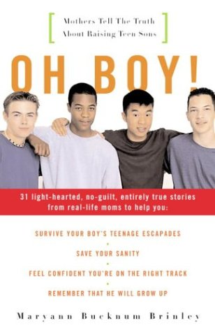 Oh Boy!: Mothers Tell the Truth About Raising Teen Sons
